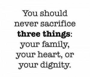 Never sacrifice family heart & dignity