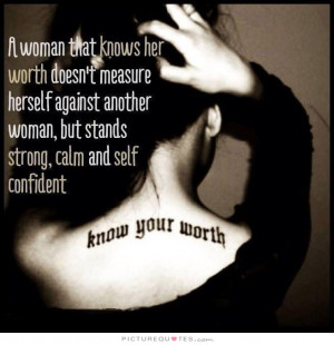 woman that knows her worth doesn't measure herself against another ...