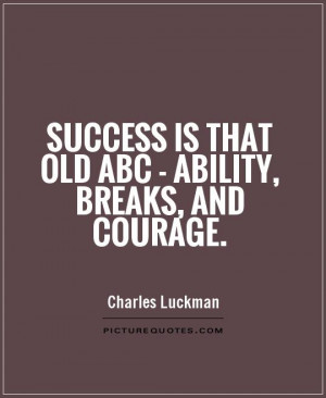 Success Quotes Courage Quotes Ability Quotes Charles Luckman Quotes