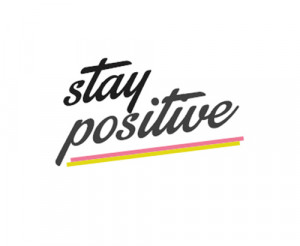 Stay Positive Motivational Typography Picture Quote