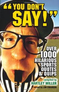 ... You Don't Say!: Over 1,000 Hilarious Sports Quotes and Quips book