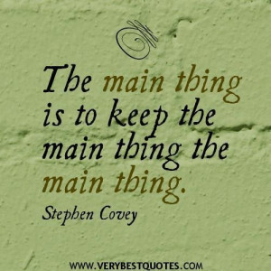 Stephen covey quotes the main thing