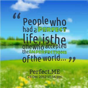 Quotes Picture: people who had a perfect life, is the one who accepted ...
