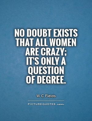 Women Quotes Crazy Quotes W C Fields Quotes