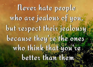 Jealousy Quote: Never hate people who are jealous of...