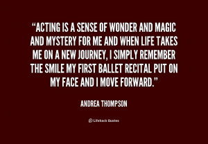 Acting is a sense of wonder and magic and mystery for me and when life ...