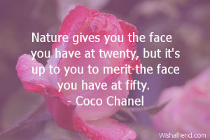 Nature gives you the face you have at twenty, but it's up to you to ...