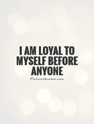 Loyalty Quotes Be Yourself Quotes