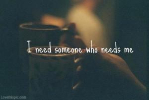 love it i need someone who needs me