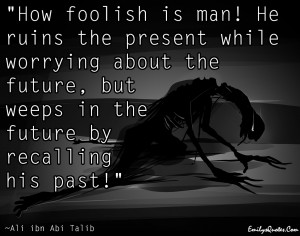... , But Weeps In The Future By Recalling His Past - Ali Ibn Abi Talib