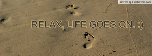 RELAX, LIFE GOES ON Profile Facebook Covers