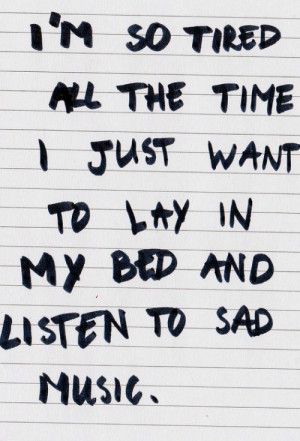 ... just want to lay in my bed and listen to sad music #quotes #followme