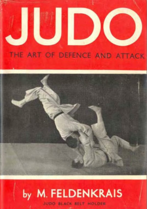 ... quote from Moshe Feldenkrais' out-of-print 1944 book: Judo: The Art