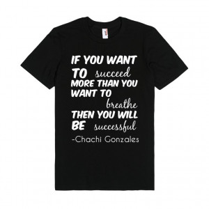 Chachi Gonzales quote shirt