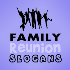 Family Reunion Slogans and Sayings. There's nothing like a family ...