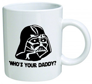 "Star Wars ""Who's Your Daddy""? Father's Day Coffee Mug ..."