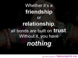 ... most importantly trust if we do not have trust in a relationship in my