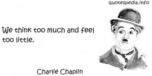 ... Quotes About Thinking - We think too much and feel too little