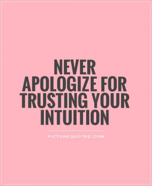 Intuition Quotes Apologize Quotes Trusting Quotes