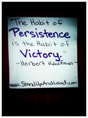 the habit of persistence is the habit of victory Herbert Kaufman