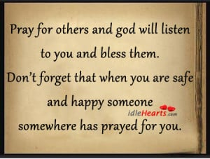 Pray For Others And God Will Listen To You And Bless Them.