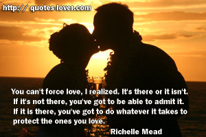 You can't force love, I realized. It's there or it isn't. If it's not ...