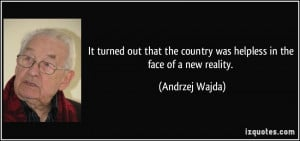 ... the country was helpless in the face of a new reality. - Andrzej Wajda