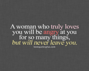 ... Quotes » True Love » A woman who truly loves you will be angry at