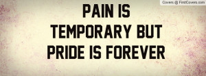 Pain is temporary but pride is forever Profile Facebook Covers