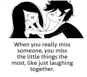 when you really miss someone you miss the little things the most like ...