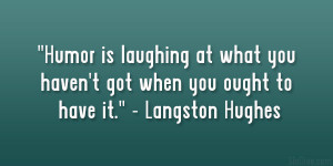 "... you haven't got when you ought to have it."" – Langston Hughes"
