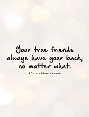 your-true-friends-always-have-your-back-no-matter-what-quote-1.jpg