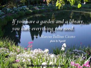 Book quotes - If you have a garden and a library, you have everything ...