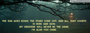 THE SUN GOES DOWN, THE STARS COME OUT, AND ALL THAT COUNTS IS HERE AND ...
