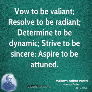 Vow to be valiant; Resolve to be radiant; Determine to be dynamic ...