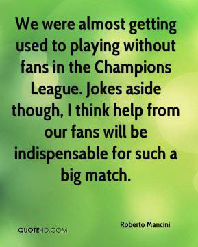 We were almost getting used to playing without fans in the Champions ...