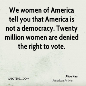 We women of America tell you that America is not a democracy. Twenty ...