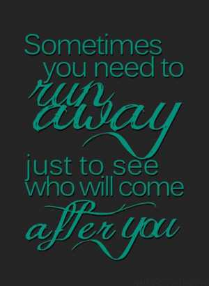 Sometimes you need to run away, just to see who will come after you