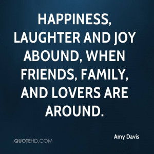 Happiness, laughter and joy abound, when friends, family, and lovers ...