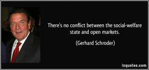 ... between the social-welfare state and open markets. - Gerhard Schroder
