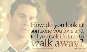 ... you look at someone you love and tell yourself it's time to walk away
