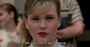 ... Stuff, So Tires, Tires Of Be Good, Crybaby Movie Quotes, Cry Baby