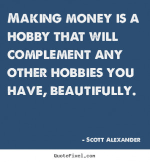 Making money is a hobby that will complement.. Scott Alexander top ...