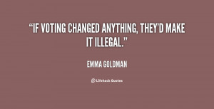 if voting changed anything they 39 d make it illegal