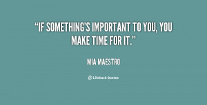 If something's important to you, you make time for it.""