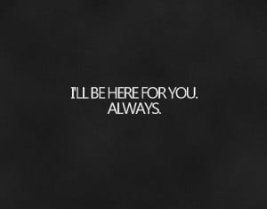 ... here for you # always # i m here for you # i ll always be here for you