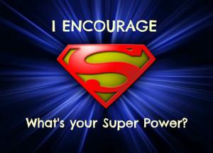 ... Encouragement validates. Encouragement motivates. Encouragement helps