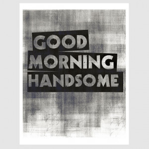 ... good morning handsome quote paper print in midnight black and white