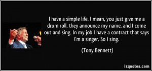 have a simple life. I mean, you just give me a drum roll, they ...