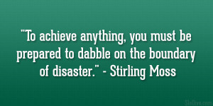 To achieve anything, you must be prepared to dabble on the boundary of ...